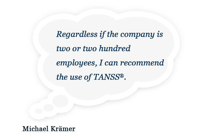 Regardless if the company is two or two hundred employees, I can recommend the use of TANSS®.