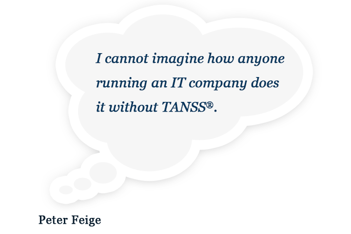 I cannot imagine how anyone running an IT company does it without TANSS®.